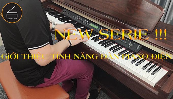 NEW SERIE !!! GIỚI THIỆU TÍNH NĂNG ĐÀN PIANO ĐIỆN